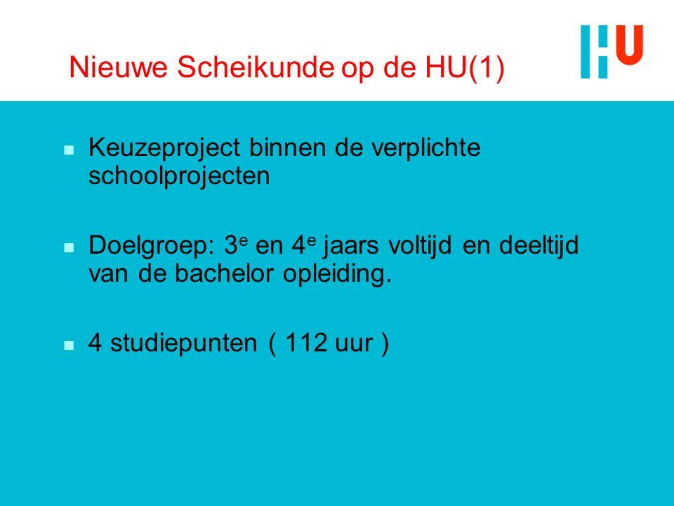 Nieuwe Scheikunde op de HU(1) n Keuzeproject binnen de verplichte schoolprojecten n Doelgroep: 3 e en 4 e jaars voltijd en deeltijd van de bachelor op