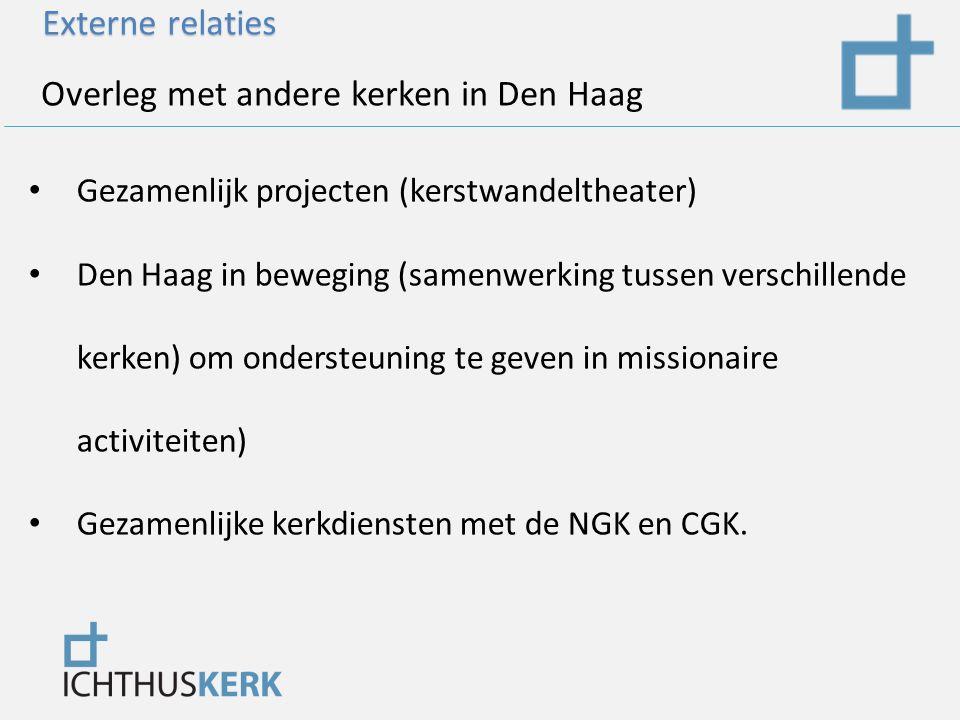 Externe relaties Overleg met andere kerken in Den Haag Gezamenlijk projecten (kerstwandeltheater) Den Haag in beweging (samenwerking tussen verschillende kerken) om ondersteuning te geven in missionaire activiteiten) Gezamenlijke kerkdiensten met de NGK en CGK.