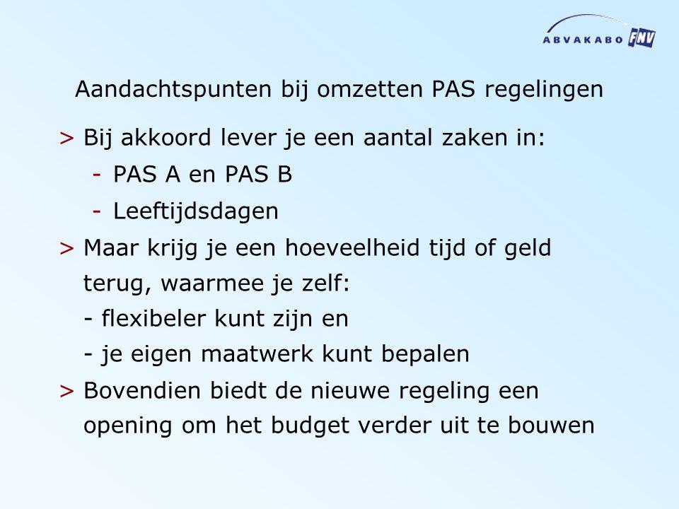 Aandachtspunten bij omzetten PAS regelingen >Bij akkoord lever je een aantal zaken in: -PAS A en PAS B -Leeftijdsdagen >Maar krijg je een hoeveelheid