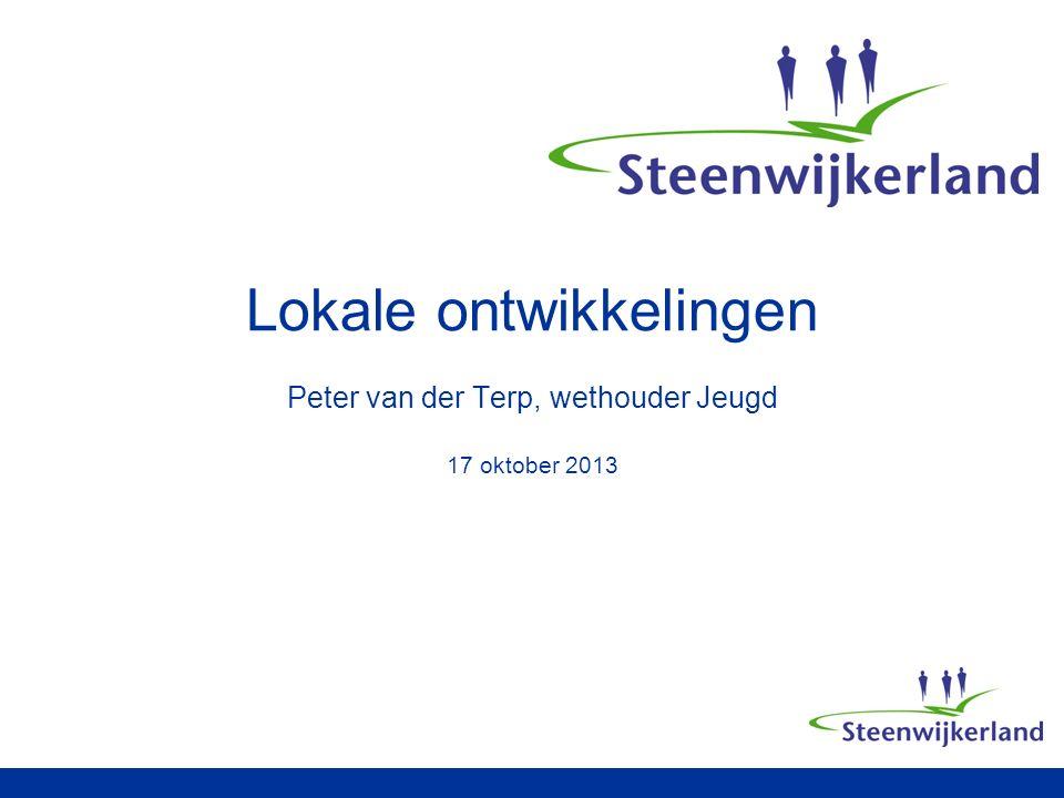 Lokale ontwikkelingen Peter van der Terp, wethouder Jeugd 17 oktober 2013