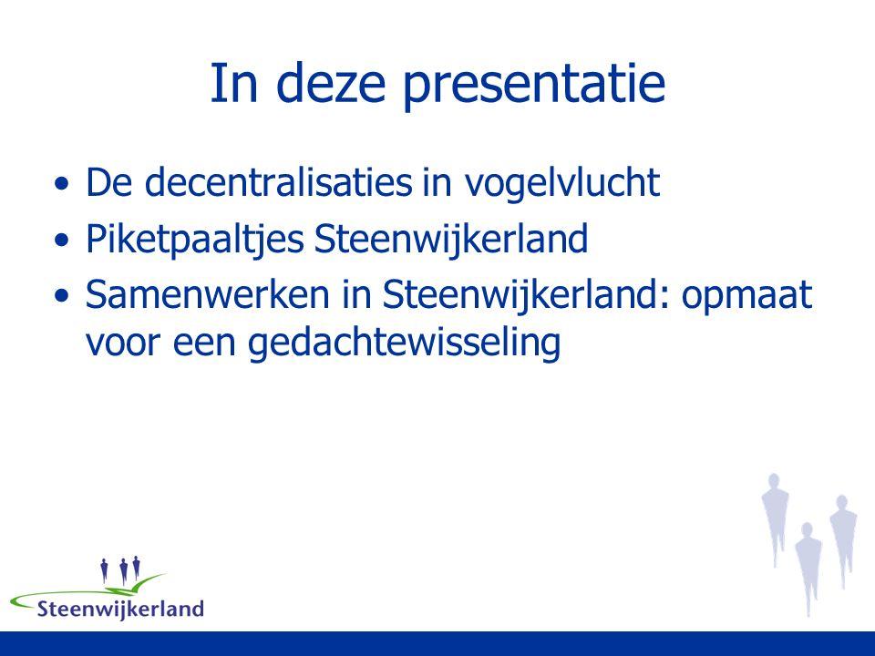 In deze presentatie De decentralisaties in vogelvlucht Piketpaaltjes Steenwijkerland Samenwerken in Steenwijkerland: opmaat voor een gedachtewisseling