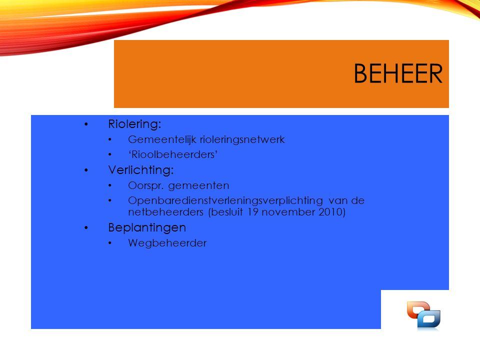 BEHEER Riolering: Gemeentelijk rioleringsnetwerk 'Rioolbeheerders' Verlichting: Oorspr. gemeenten Openbaredienstverleningsverplichting van de netbehee