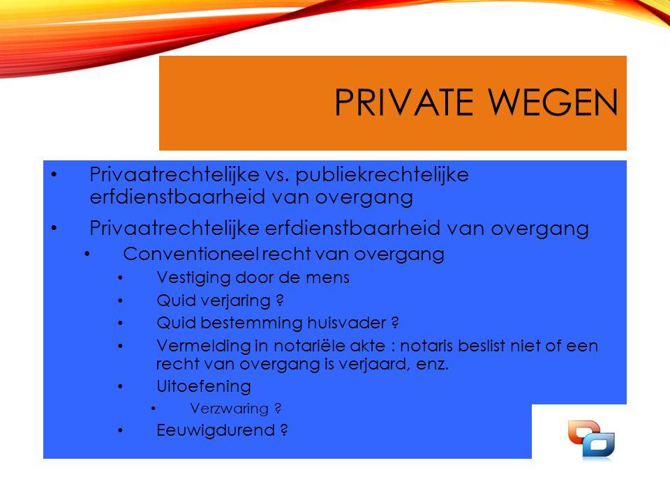 PRIVATE WEGEN Privaatrechtelijke vs. publiekrechtelijke erfdienstbaarheid van overgang Privaatrechtelijke erfdienstbaarheid van overgang Conventioneel