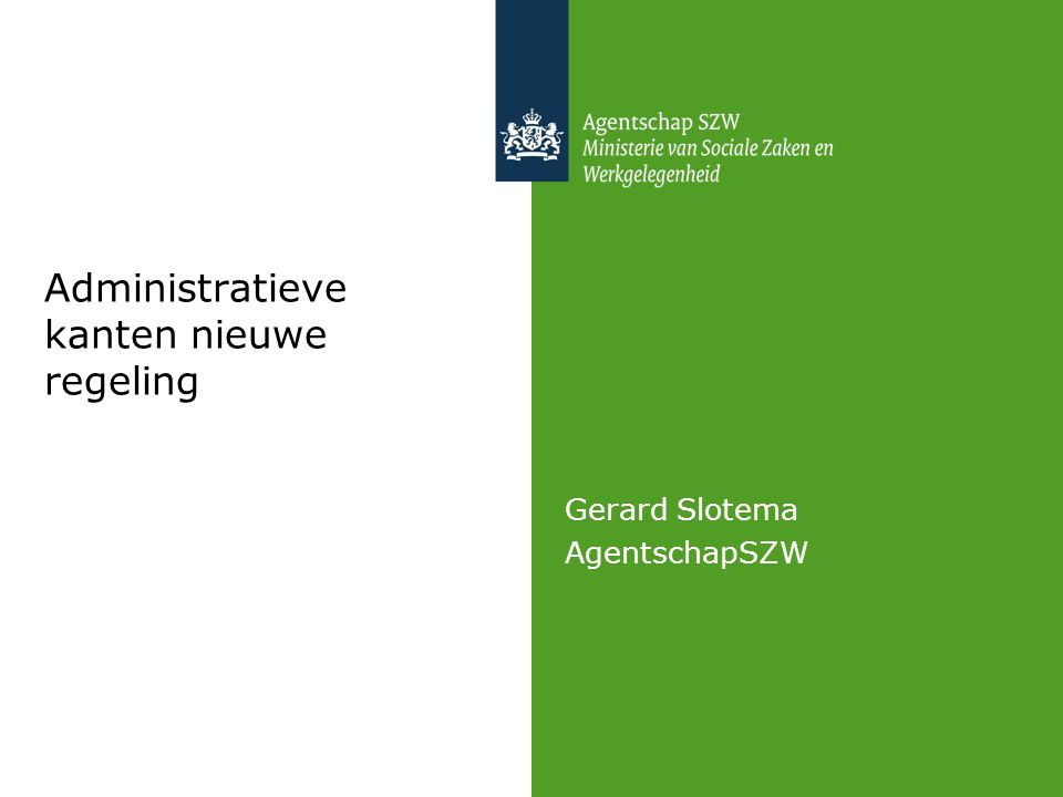 Administratieve kanten nieuwe regeling Gerard Slotema AgentschapSZW