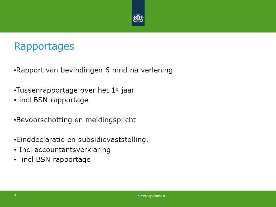 Rapportages Rapport van bevindingen 6 mnd na verlening Tussenrapportage over het 1 e jaar incl BSN rapportage Bevoorschotting en meldingsplicht Einddeclaratie en subsidievaststelling.