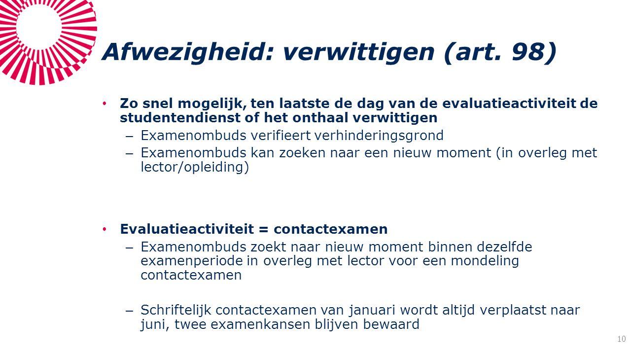 Afwezigheid: verwittigen (art. 98) Zo snel mogelijk, ten laatste de dag van de evaluatieactiviteit de studentendienst of het onthaal verwittigen – Exa