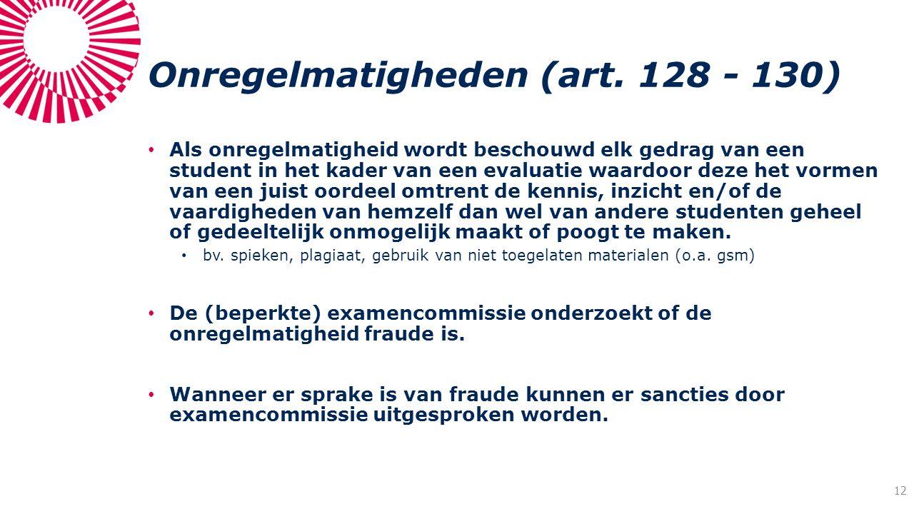 Onregelmatigheden (art. 128 - 130) Als onregelmatigheid wordt beschouwd elk gedrag van een student in het kader van een evaluatie waardoor deze het vo