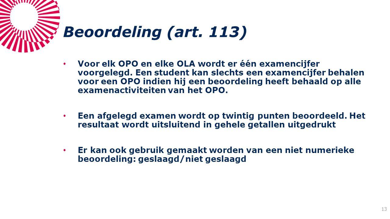 Beoordeling (art. 113) Voor elk OPO en elke OLA wordt er één examencijfer voorgelegd. Een student kan slechts een examencijfer behalen voor een OPO in