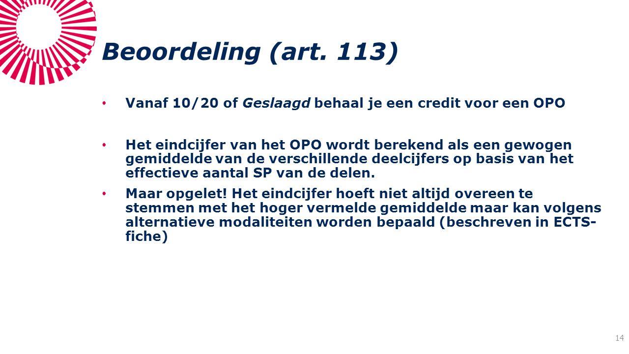 Beoordeling (art. 113) Vanaf 10/20 of Geslaagd behaal je een credit voor een OPO Het eindcijfer van het OPO wordt berekend als een gewogen gemiddelde
