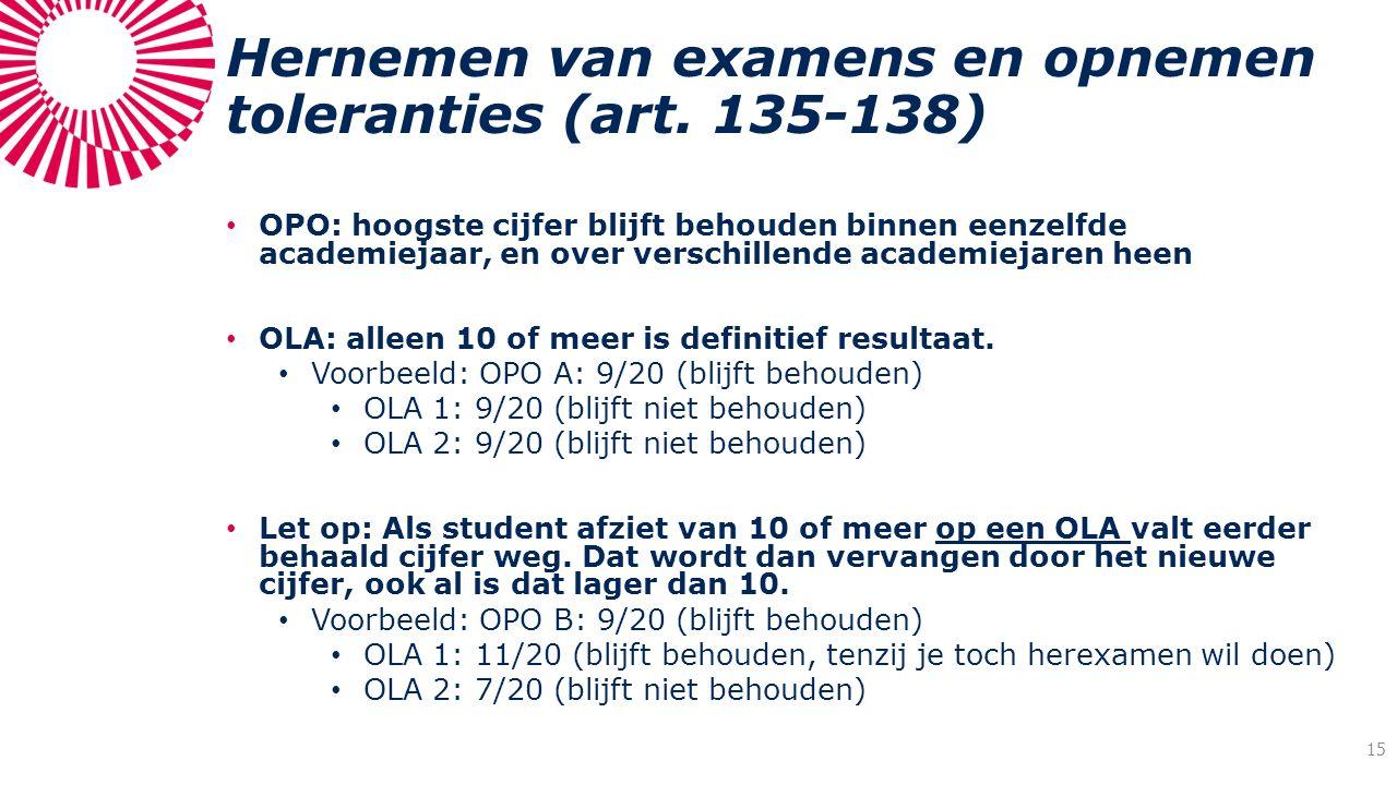 Hernemen van examens en opnemen toleranties (art. 135-138) OPO: hoogste cijfer blijft behouden binnen eenzelfde academiejaar, en over verschillende ac