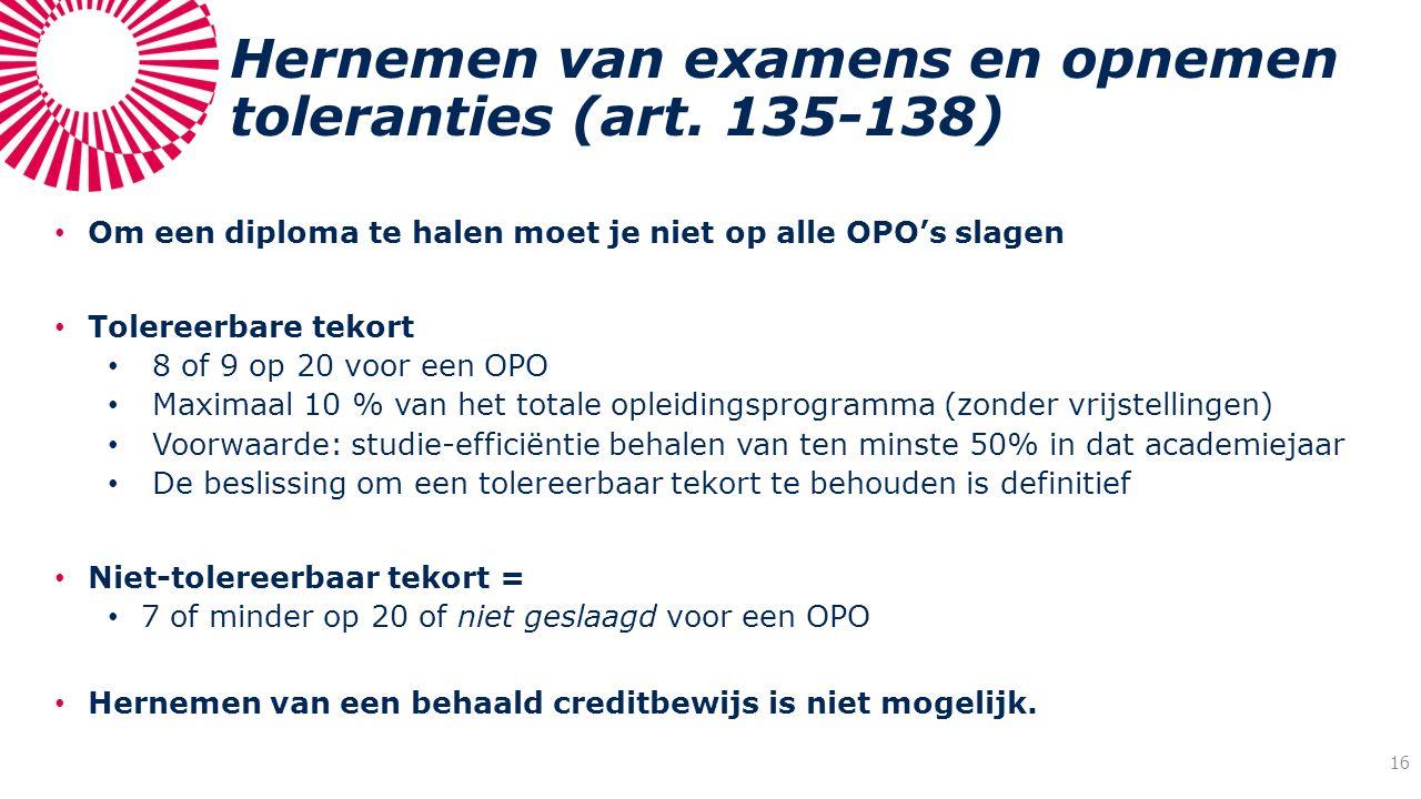Hernemen van examens en opnemen toleranties (art. 135-138) Om een diploma te halen moet je niet op alle OPO's slagen Tolereerbare tekort 8 of 9 op 20