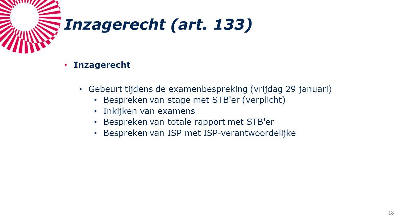 Inzagerecht (art. 133) Inzagerecht Gebeurt tijdens de examenbespreking (vrijdag 29 januari) Bespreken van stage met STB'er (verplicht) Inkijken van ex
