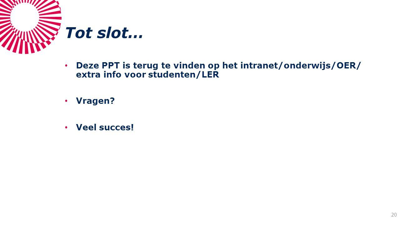 Tot slot… Deze PPT is terug te vinden op het intranet/onderwijs/OER/ extra info voor studenten/LER Vragen? Veel succes! 20