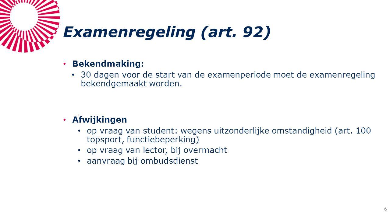 Examenregeling (art. 92) Bekendmaking: 30 dagen voor de start van de examenperiode moet de examenregeling bekendgemaakt worden. Afwijkingen op vraag v