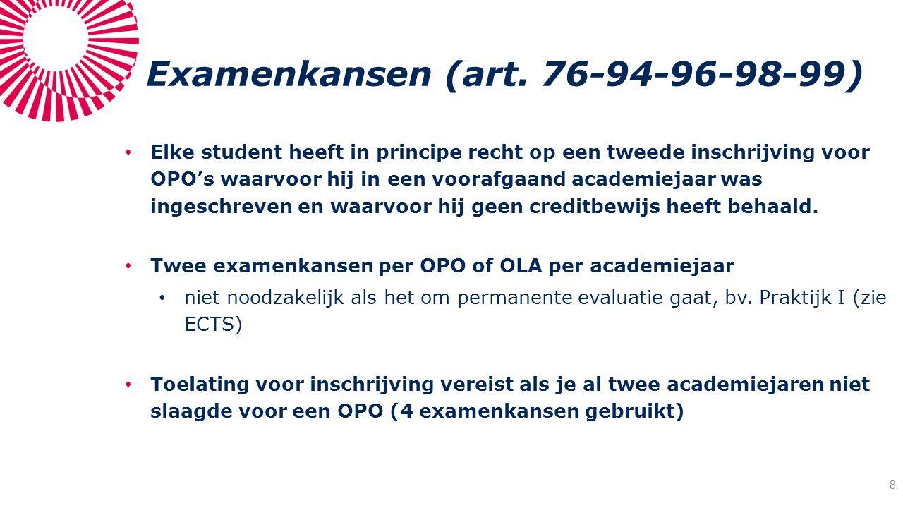 Examenkansen (art. 76-94-96-98-99) Elke student heeft in principe recht op een tweede inschrijving voor OPO's waarvoor hij in een voorafgaand academie