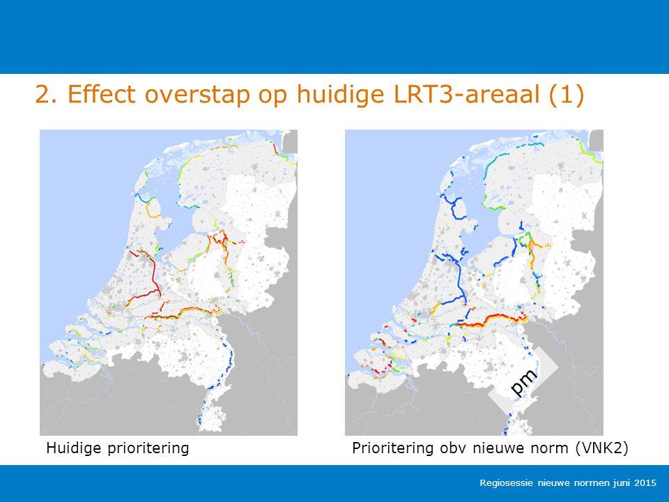 2. Effect overstap op huidige LRT3-areaal (1) Regiosessie nieuwe normen juni 2015 Huidige prioriteringPrioritering obv nieuwe norm (VNK2) pm