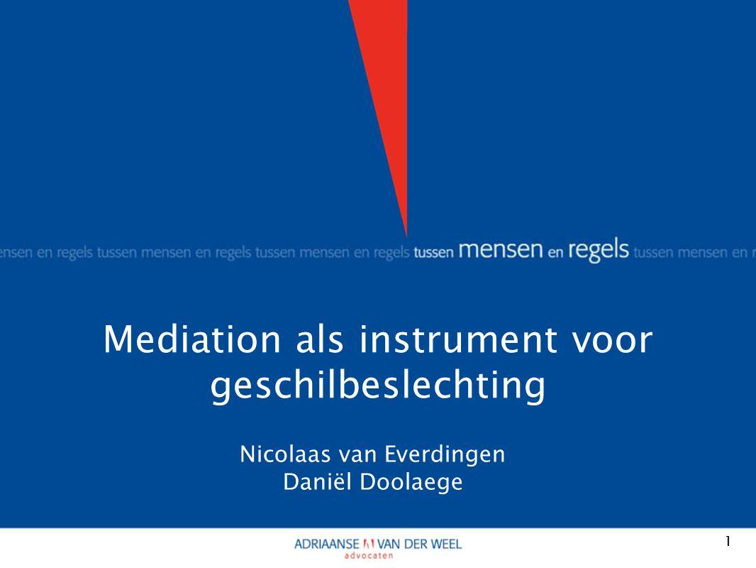 Mediation als instrument voor geschilbeslechting 1 Nicolaas van Everdingen Daniël Doolaege