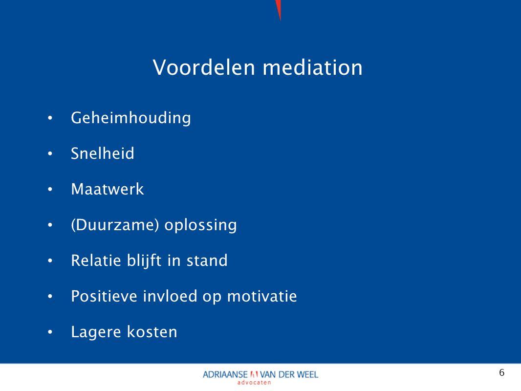 Voordelen mediation Geheimhouding Snelheid Maatwerk (Duurzame) oplossing Relatie blijft in stand Positieve invloed op motivatie Lagere kosten 6