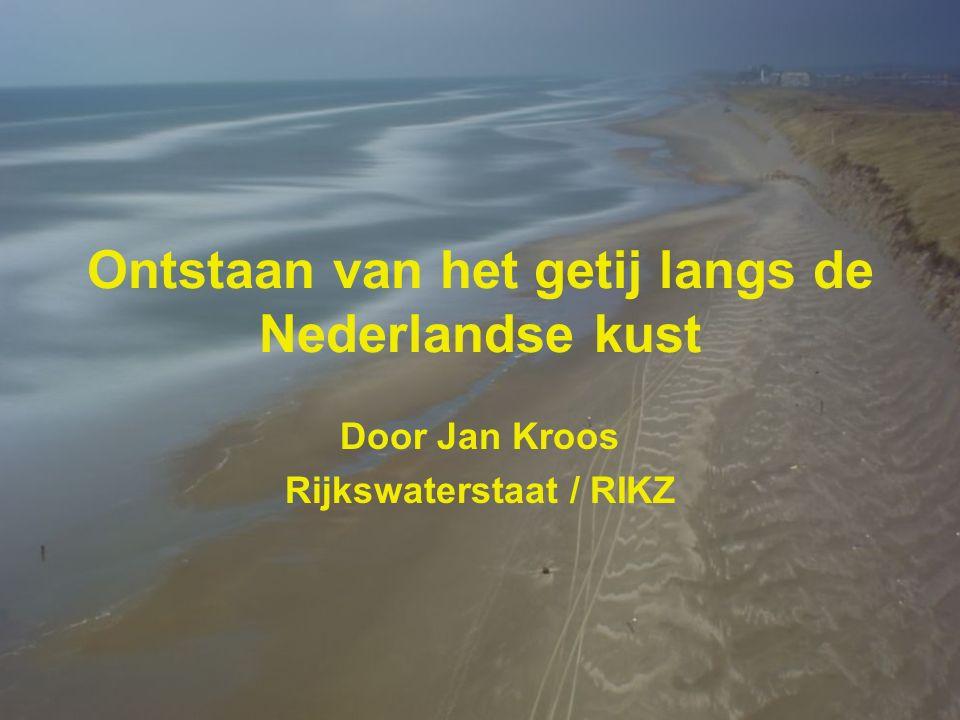 Ontstaan van het getij langs de Nederlandse kust Door Jan Kroos Rijkswaterstaat / RIKZ