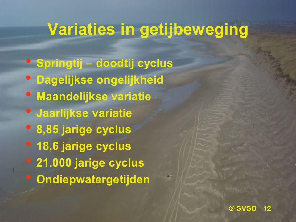 © SVSD 12 Variaties in getijbeweging Springtij – doodtij cyclus Dagelijkse ongelijkheid Maandelijkse variatie Jaarlijkse variatie 8,85 jarige cyclus 18,6 jarige cyclus 21.000 jarige cyclus Ondiepwatergetijden