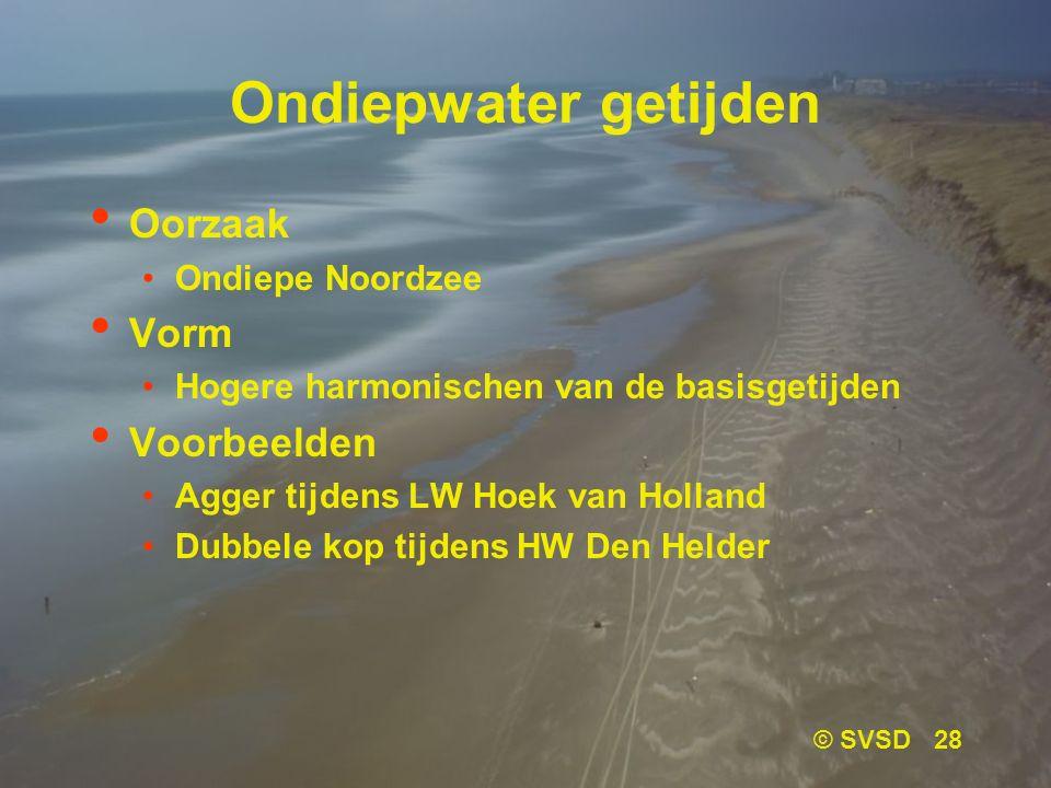 © SVSD 28 Ondiepwater getijden Oorzaak Ondiepe Noordzee Vorm Hogere harmonischen van de basisgetijden Voorbeelden Agger tijdens LW Hoek van Holland Dubbele kop tijdens HW Den Helder