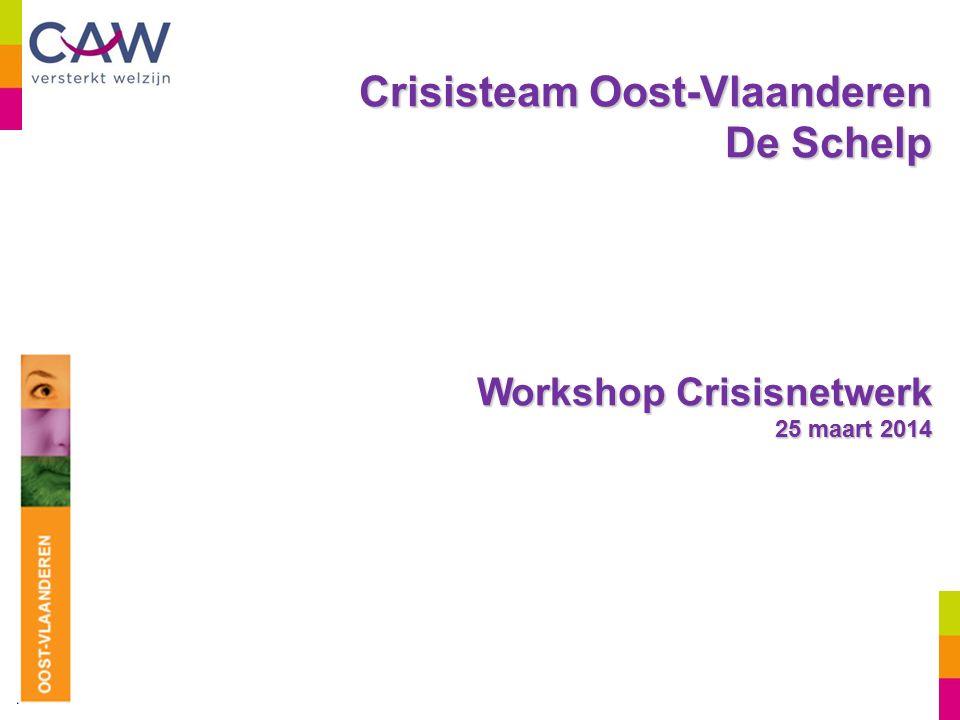 Crisisteam Oost-Vlaanderen De Schelp Workshop Crisisnetwerk 25 maart 2014