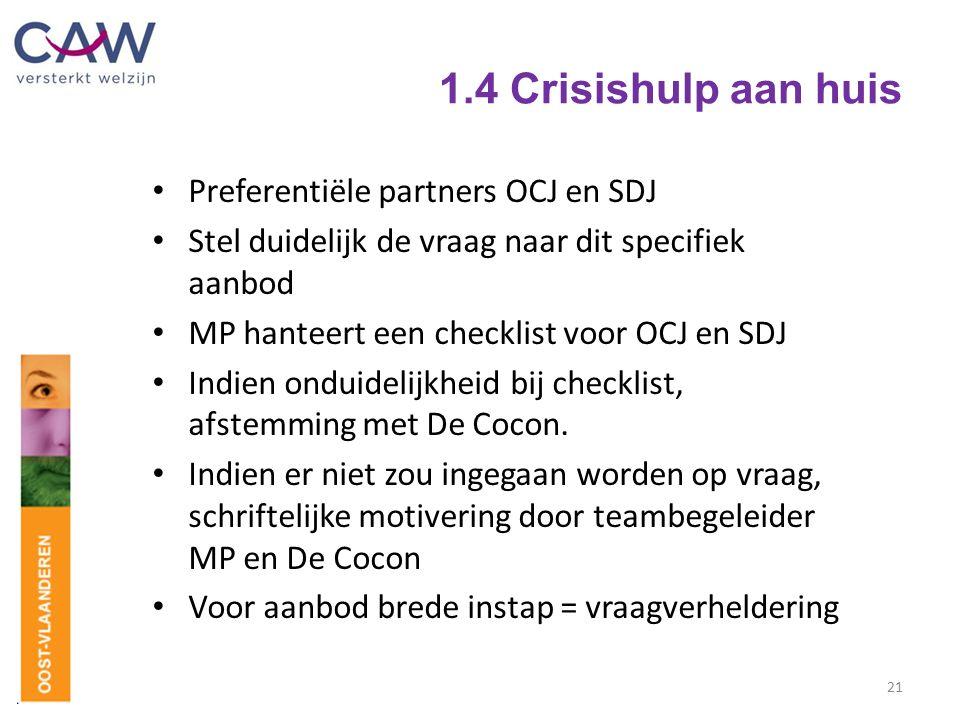 1.4 Crisishulp aan huis Preferentiële partners OCJ en SDJ Stel duidelijk de vraag naar dit specifiek aanbod MP hanteert een checklist voor OCJ en SDJ Indien onduidelijkheid bij checklist, afstemming met De Cocon.