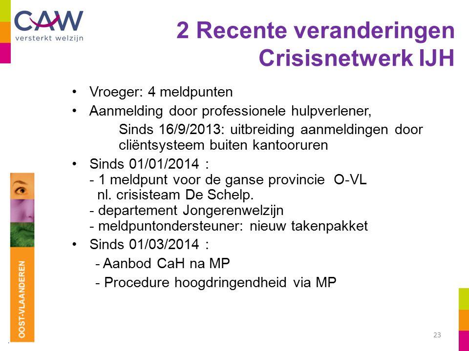 2 Recente veranderingen Crisisnetwerk IJH Vroeger: 4 meldpunten Aanmelding door professionele hulpverlener, Sinds 16/9/2013: uitbreiding aanmeldingen door cliëntsysteem buiten kantooruren Sinds 01/01/2014 : - 1 meldpunt voor de ganse provincie O-VL nl.
