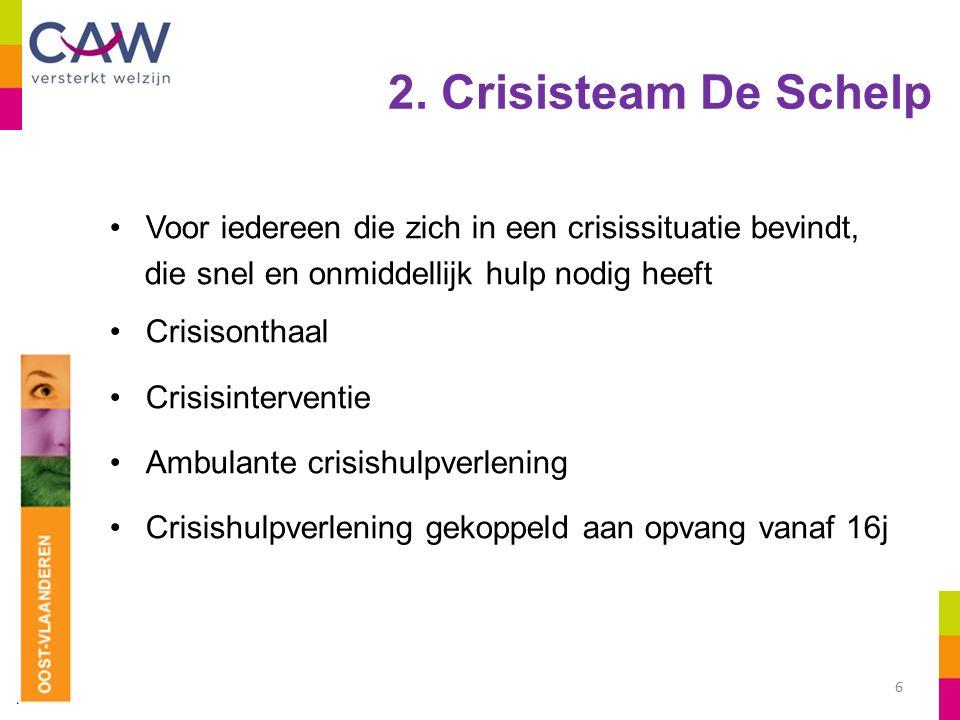 2. Crisisteam De Schelp Voor iedereen die zich in een crisissituatie bevindt, die snel en onmiddellijk hulp nodig heeft Crisisonthaal Crisisinterventi