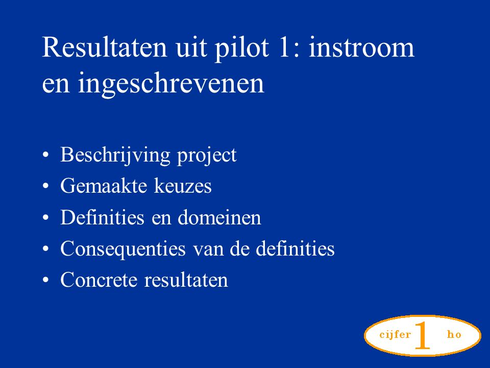 Resultaten uit pilot 1: instroom en ingeschrevenen Beschrijving project Gemaakte keuzes Definities en domeinen Consequenties van de definities Concrete resultaten
