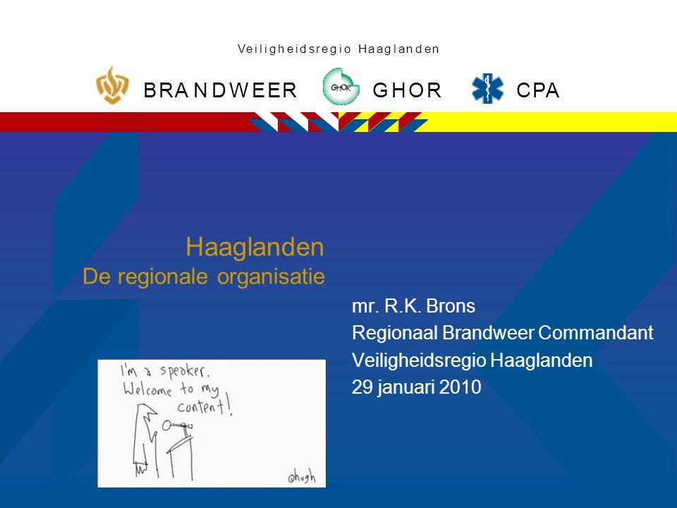 CPA ROHG RBRANDWEE nVeiiiilgglheeeddsrgoHaaan Haaglanden De regionale organisatie mr. R.K. Brons Regionaal Brandweer Commandant Veiligheidsregio Haagl