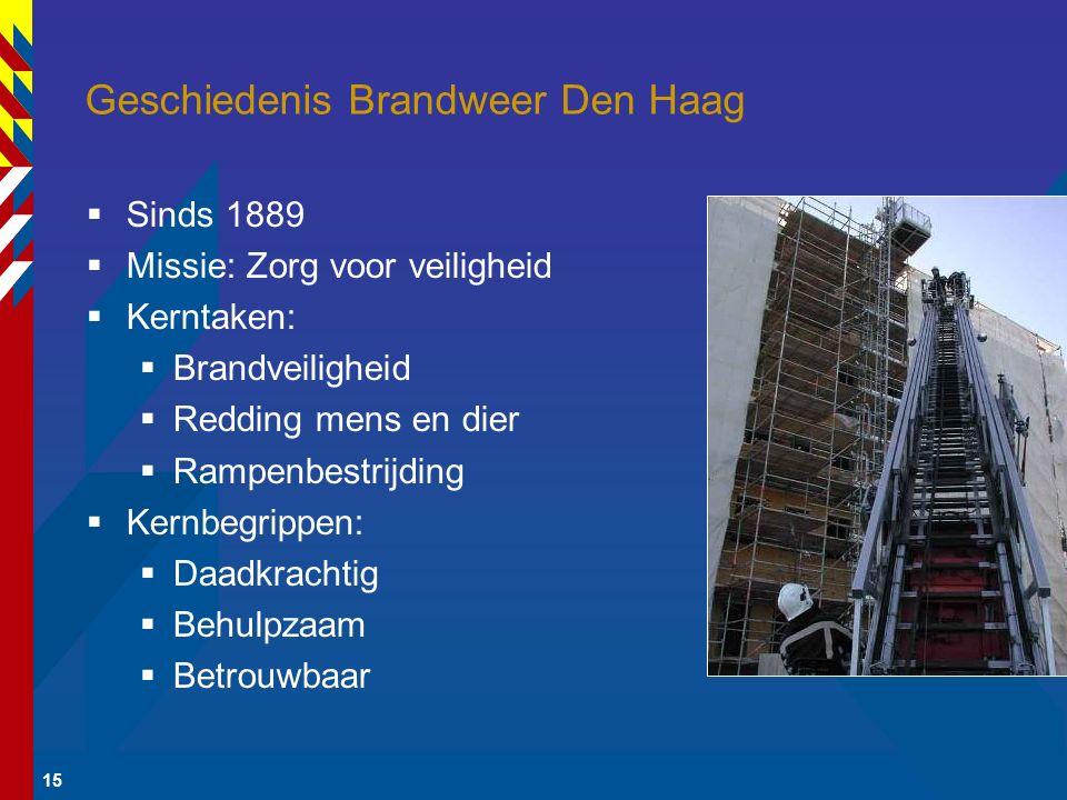 15 Geschiedenis Brandweer Den Haag  Sinds 1889  Missie: Zorg voor veiligheid  Kerntaken:  Brandveiligheid  Redding mens en dier  Rampenbestrijdi
