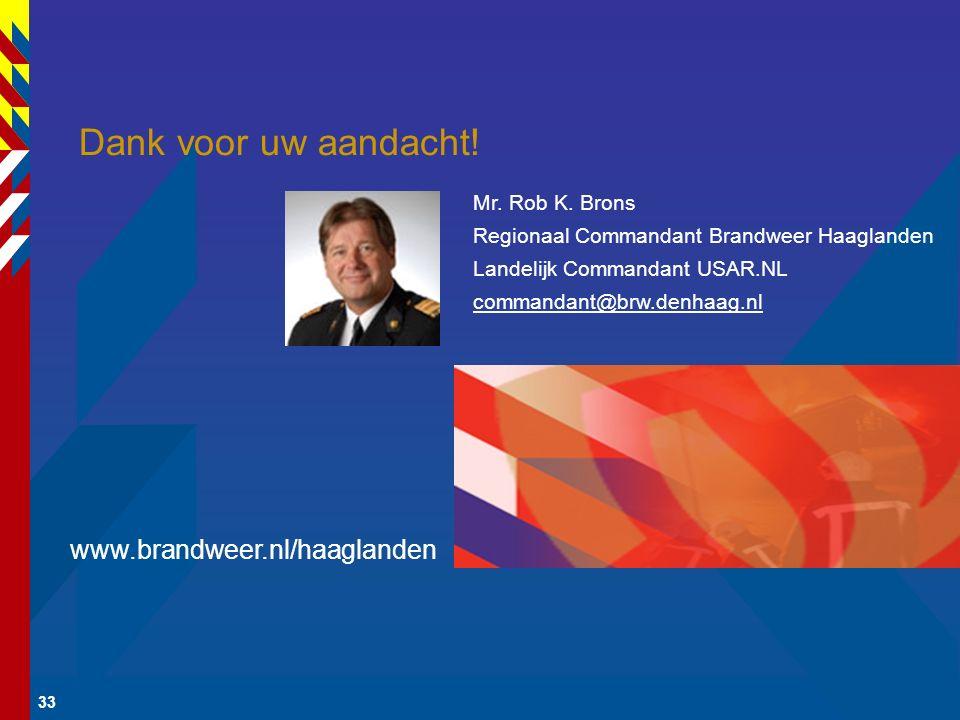 33 Dank voor uw aandacht! Mr. Rob K. Brons Regionaal Commandant Brandweer Haaglanden Landelijk Commandant USAR.NL commandant@brw.denhaag.nl www.brandw