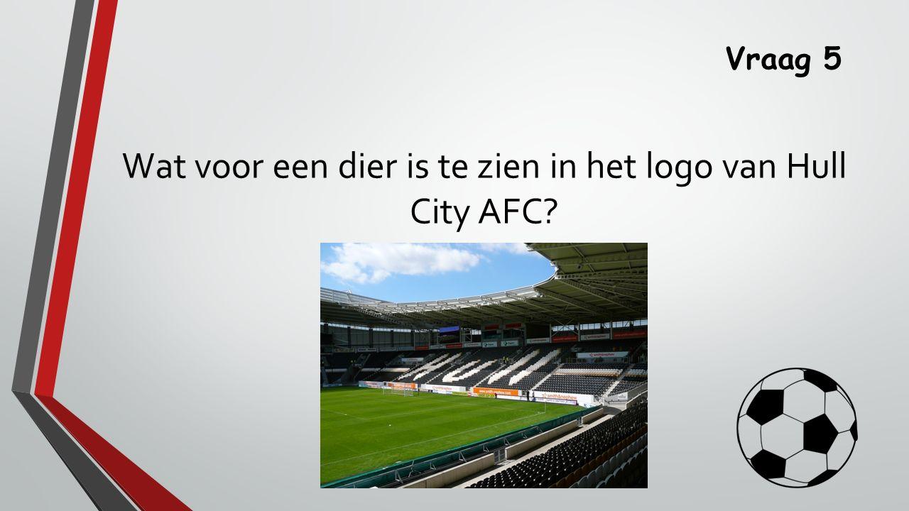Vraag 5 Wat voor een dier is te zien in het logo van Hull City AFC