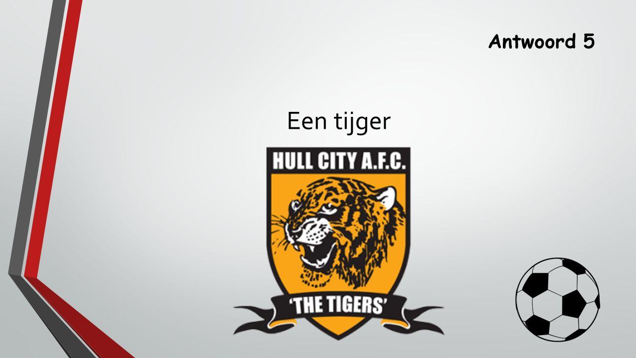 Antwoord 5 Een tijger