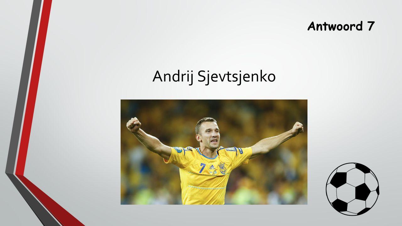 Antwoord 7 Andrij Sjevtsjenko