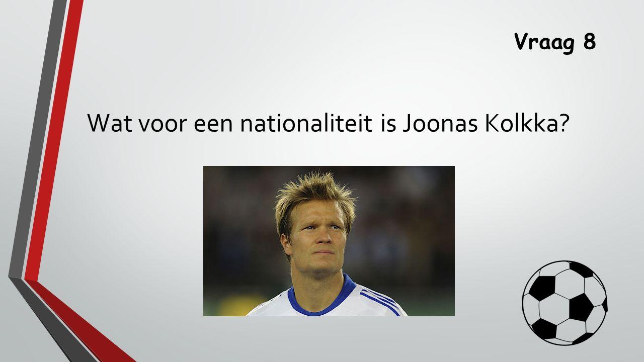 Vraag 8 Wat voor een nationaliteit is Joonas Kolkka?
