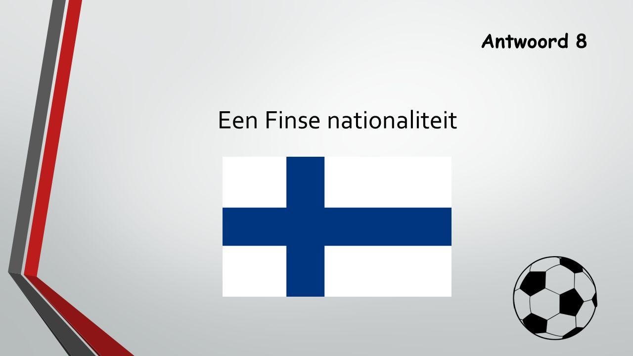 Antwoord 8 Een Finse nationaliteit