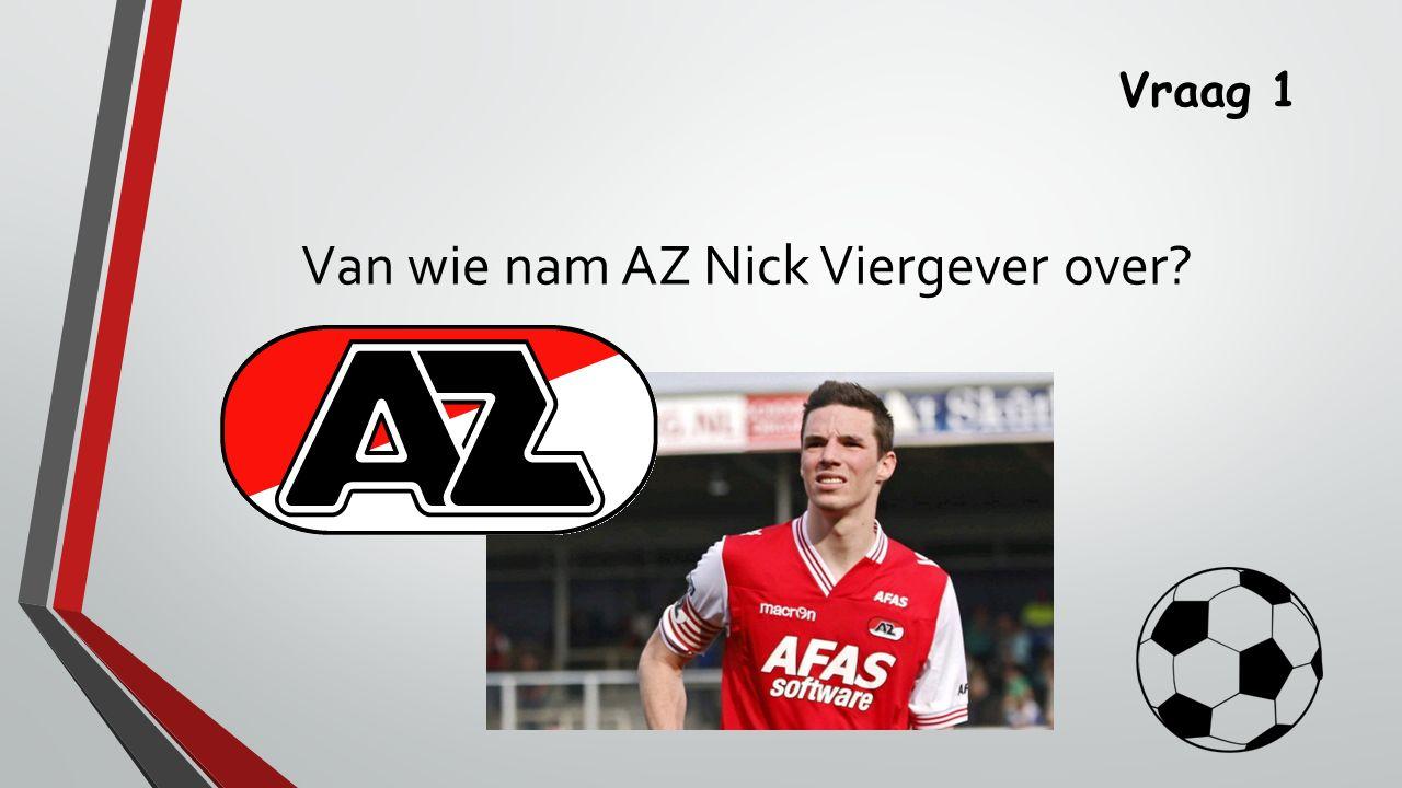Vraag 1 Van wie nam AZ Nick Viergever over