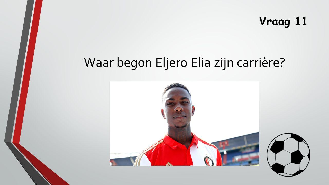 Vraag 11 Waar begon Eljero Elia zijn carrière