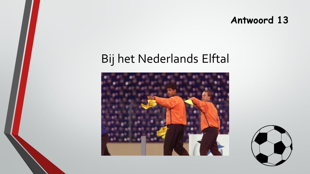 Antwoord 13 Bij het Nederlands Elftal