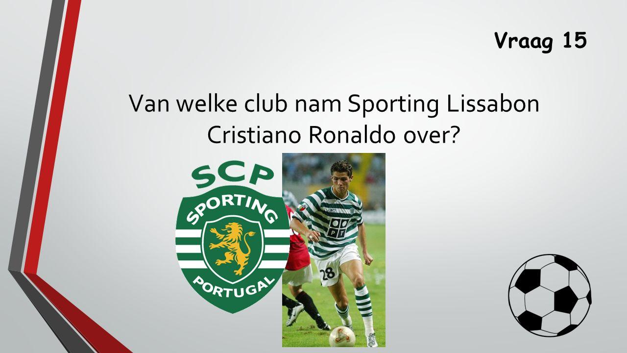 Vraag 15 Van welke club nam Sporting Lissabon Cristiano Ronaldo over