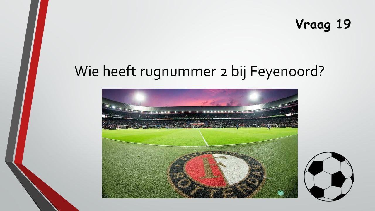 Vraag 19 Wie heeft rugnummer 2 bij Feyenoord