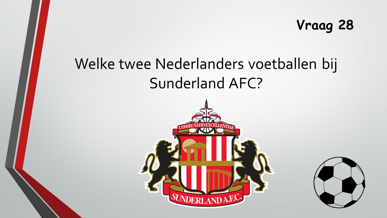 Vraag 28 Welke twee Nederlanders voetballen bij Sunderland AFC?