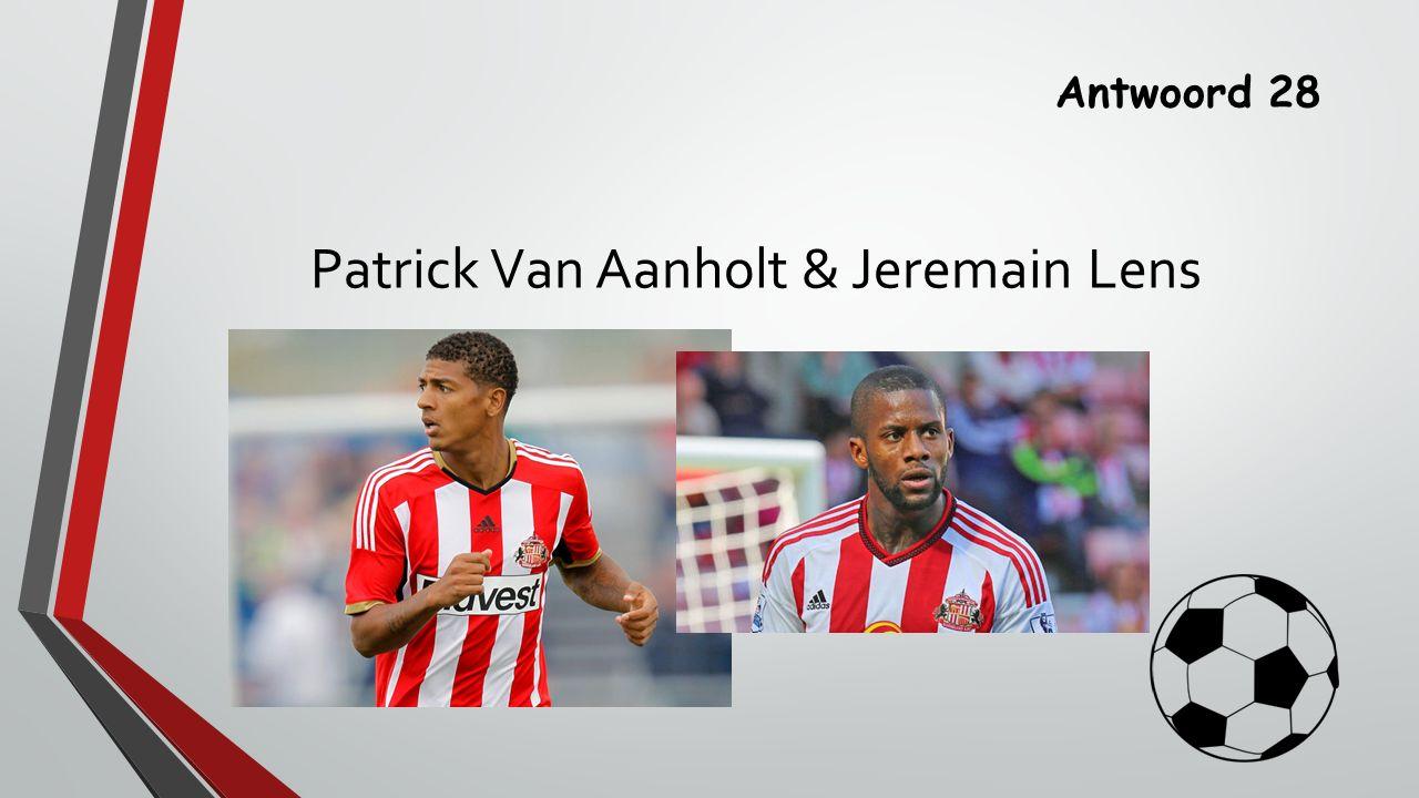 Antwoord 28 Patrick Van Aanholt & Jeremain Lens