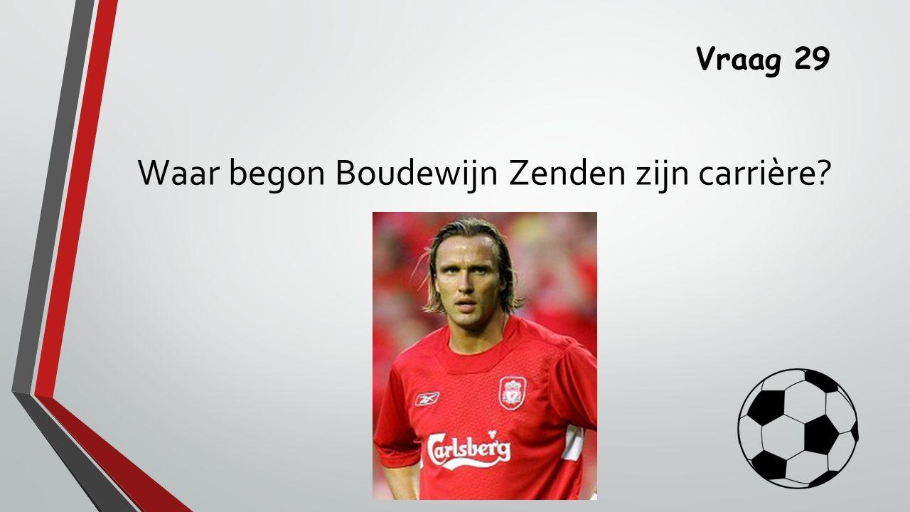 Vraag 29 Waar begon Boudewijn Zenden zijn carrière