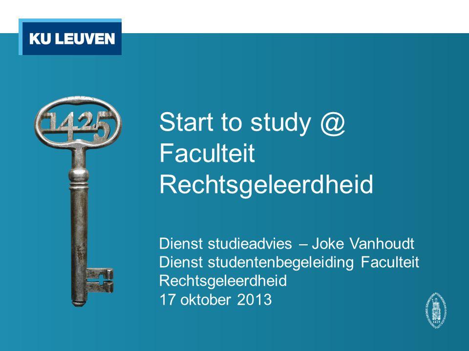 Start to study @ Faculteit Rechtsgeleerdheid Dienst studieadvies – Joke Vanhoudt Dienst studentenbegeleiding Faculteit Rechtsgeleerdheid 17 oktober 20