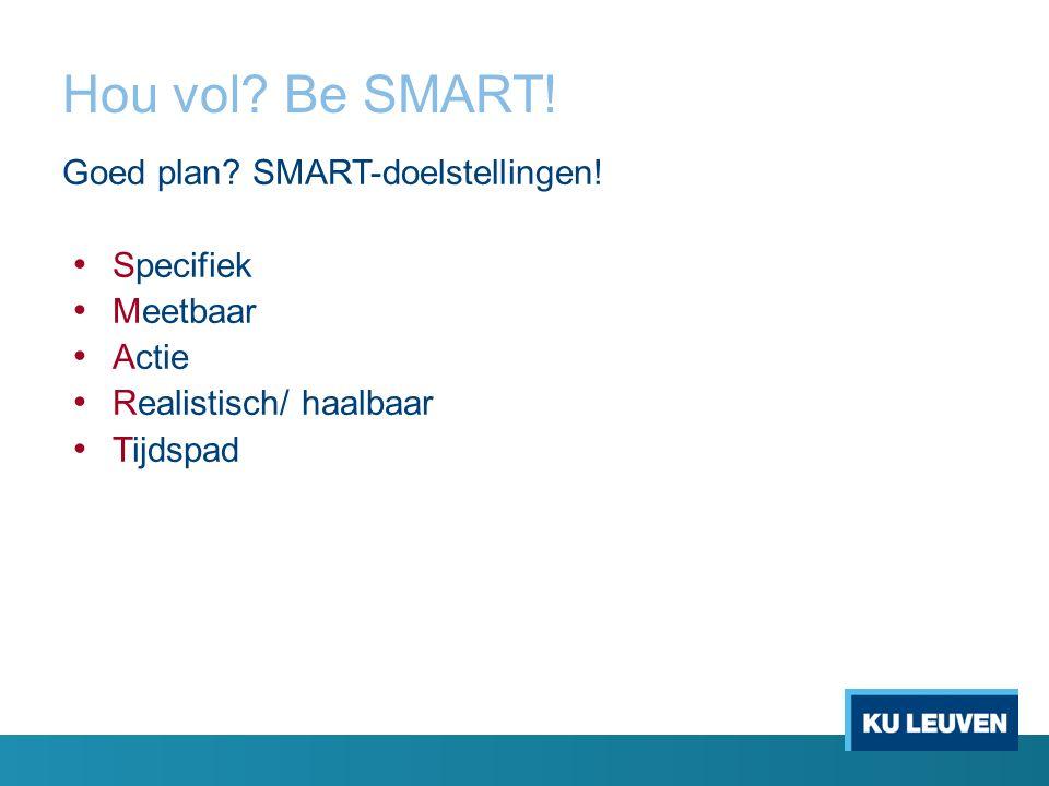 Hou vol? Be SMART! Goed plan? SMART-doelstellingen! Specifiek Meetbaar Actie Realistisch/ haalbaar Tijdspad