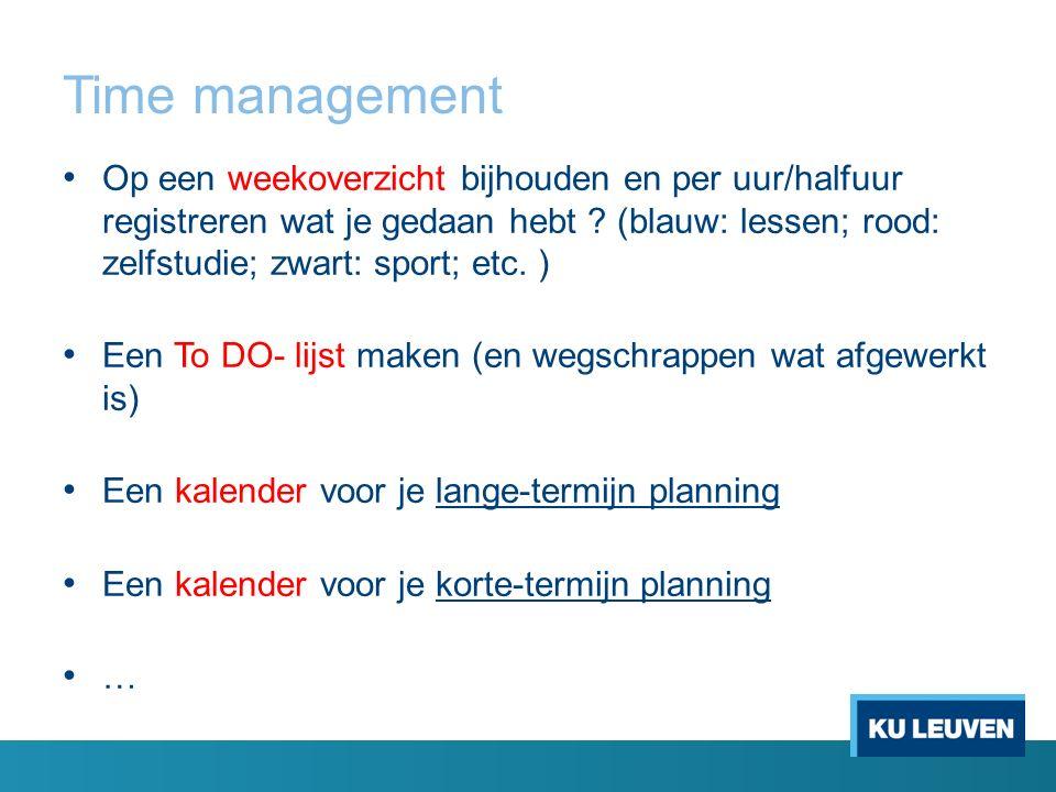 Time management Op een weekoverzicht bijhouden en per uur/halfuur registreren wat je gedaan hebt ? (blauw: lessen; rood: zelfstudie; zwart: sport; etc