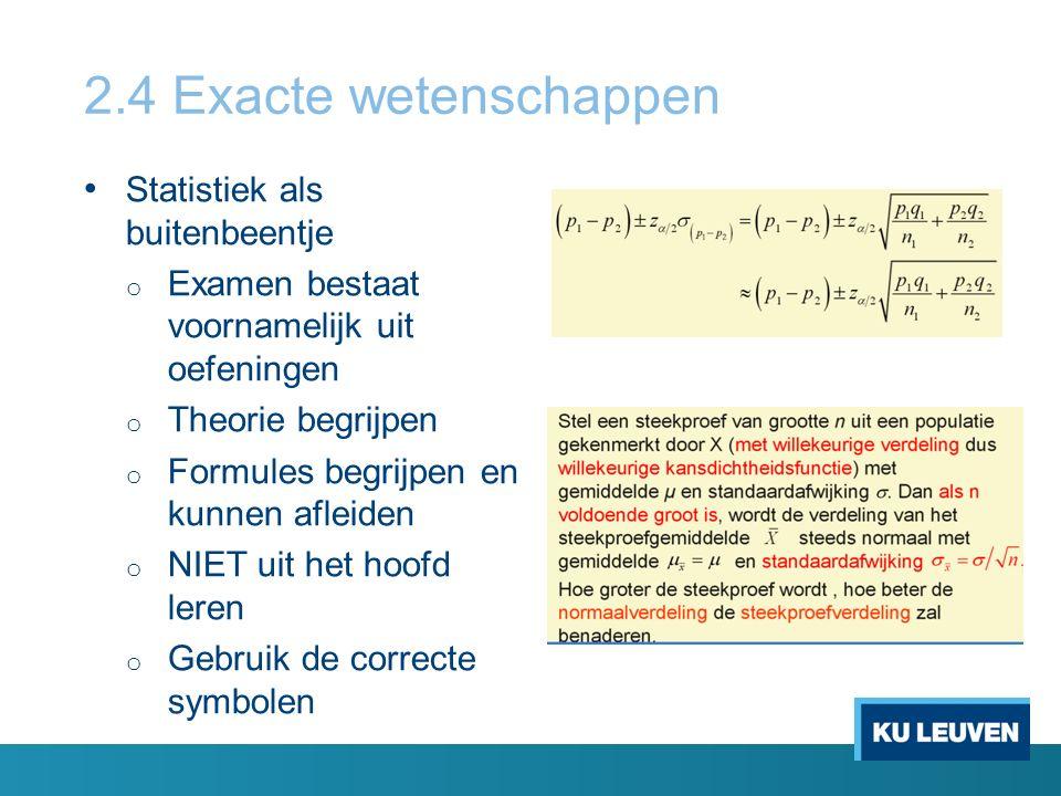 2.4 Exacte wetenschappen Statistiek als buitenbeentje o Examen bestaat voornamelijk uit oefeningen o Theorie begrijpen o Formules begrijpen en kunnen